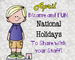 Bizarre and FUN National Holidays for APRIL